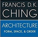 Francis D. K. Ching Architecture: Form, Space, and Order
