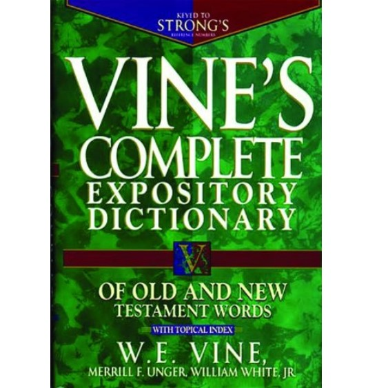 W. E. Vine's Old & New Testament Words Dictionary