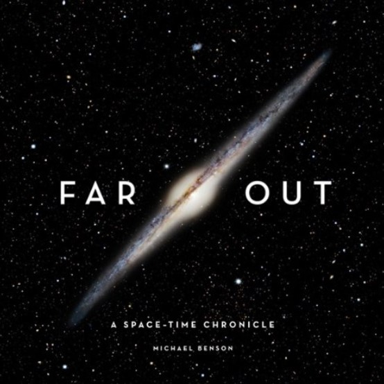 Michael Benson Far Out: A Space-Time Chronicle
