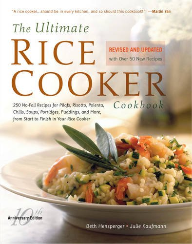 Beth Hensperger The Ultimate Rice Cooker Cookbook: 250 No-Fail Recipes for Pilafs, Risottos, Polenta, Chilis, Soups, Porridges, Puddings, and More