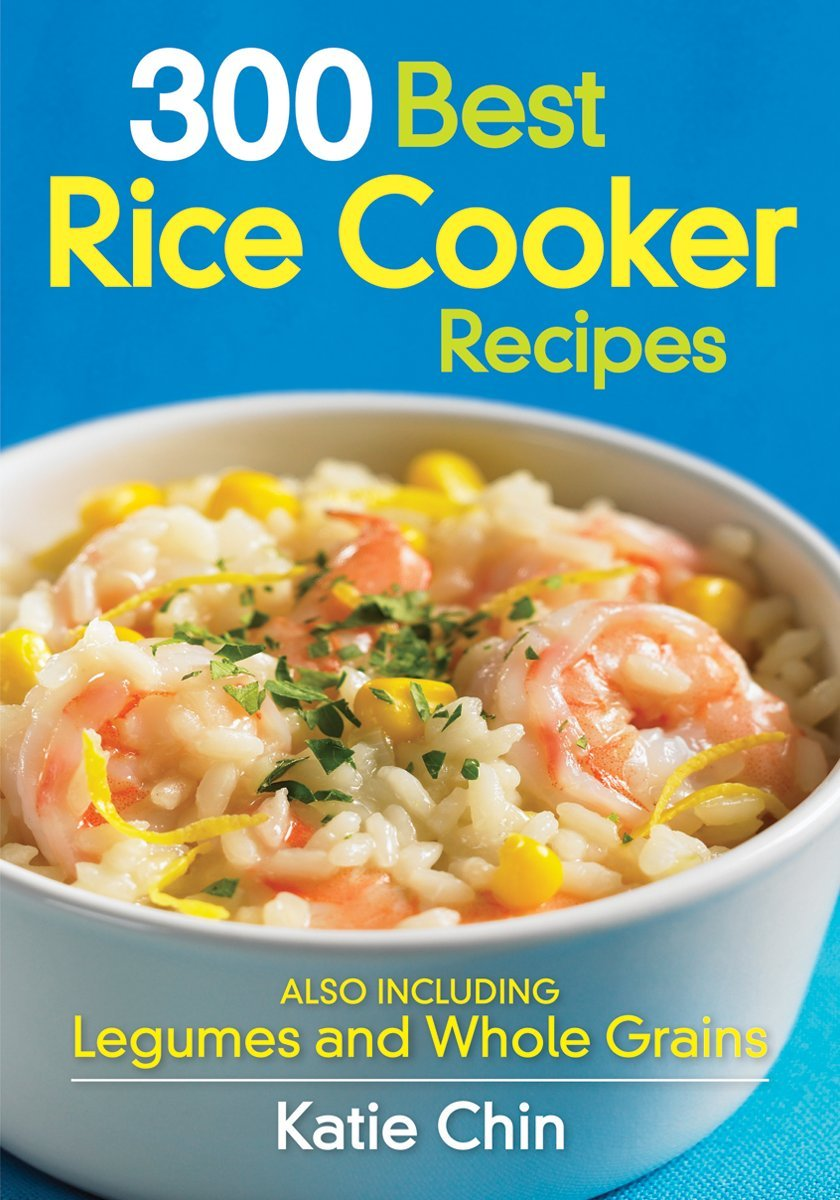 Katie Chin 300 Best Rice Cooker Recipes